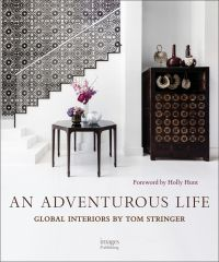 An Adventurous Life: Global Interiors by Tom Stringer