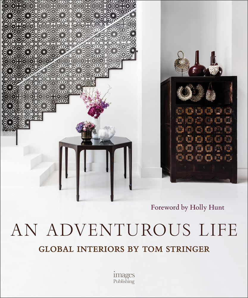 An Adventurous Life: Global Interiors by Tom Stringer