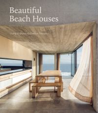 Beautiful Beach Houses: Living in Stunning Coastal Escapes