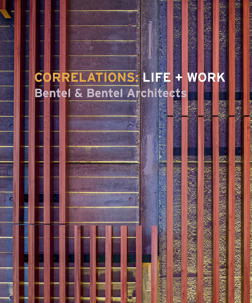 Correlations: Life + Work, Bentel & Bentel Architects