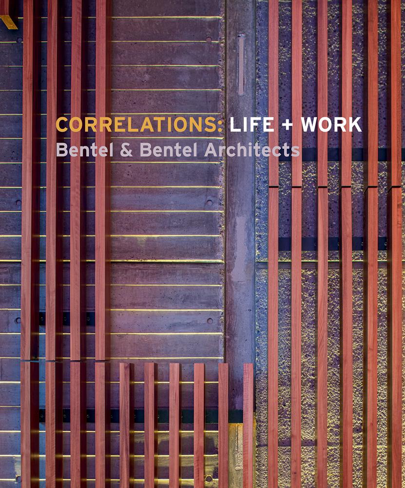 Correlations: Life + Work, Bentel and Bentel Architects