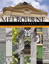 Melbourne Secrets: Cuisine, Culture, Fashion, Interiors
