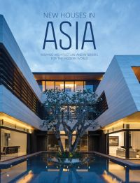 New Houses in Asia: Inspired Architecture and Interiors for the Modern World