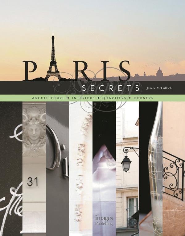 Paris Secrets: Architecture, Interiors, Quartiers, Corners