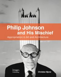 Philip Johnson and His Mischief: Appropriation in Art and